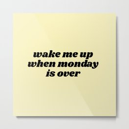 wake me up when monday is over Metal Print
