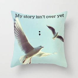 My Story Isn't Over Yet ; Throw Pillow