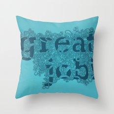 Great Job Throw Pillow