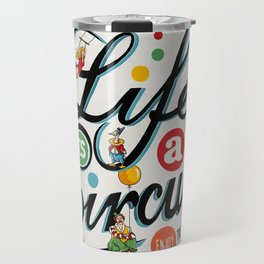 Life Is A Circus Travel Mug