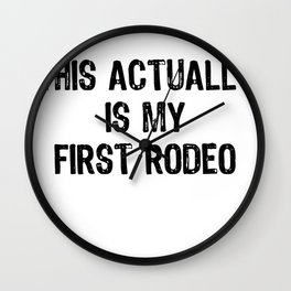 This Actually Is My First Rodeo Funny Cowboy Tee Shirt Wall Clock