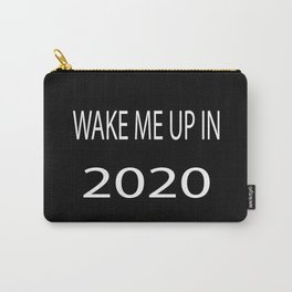 Wake Me Up in 2020 Carry-All Pouch