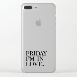 Friday Im in love Clear iPhone Case