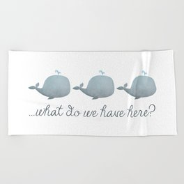 Whale Whale Whale What Do We Have Here? Beach Towel