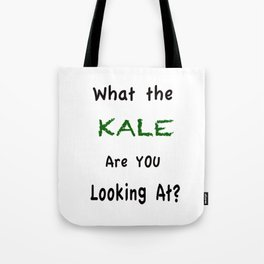 What the KALE are you Looking At? Tote Bag