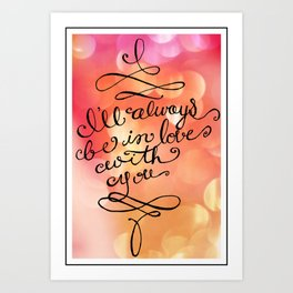 I Will Always Love You - Hand lettered calligraphy quote Art Print