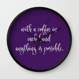 With Coffee Anything is Possible Wall Clock