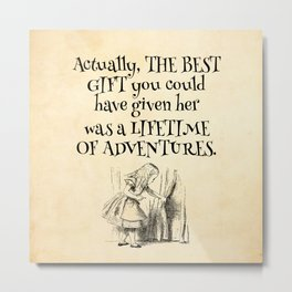Actually the best gift you could have given her was a lifetime of adventures Metal Print