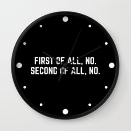 First Of All, No Funny Quote Wall Clock