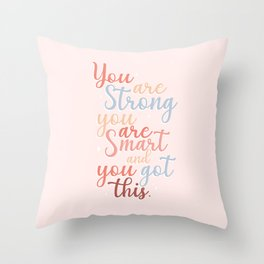 You are Strong You Are Smart and You Got This Throw Pillow