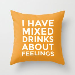 I HAVE MIXED DRINKS ABOUT FEELINGS (Alcohol) Throw Pillow