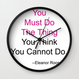 You Must Do The Thing You Think You Cannot Do. Wall Clock