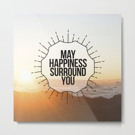 May Happiness Surround You Metal Print