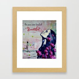 Be Your Own Kind Of Beautiful Framed Art Print