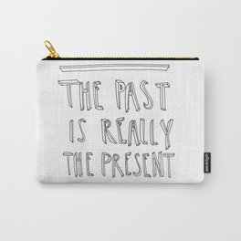 The Past is Really The Present Carry-All Pouch