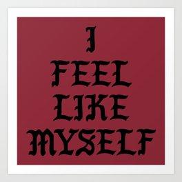 I Feel Like Myself Art Print