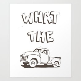 What the Truck Art Print