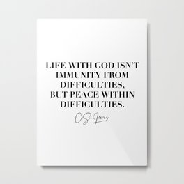 Life with God Isn't Immunity from Difficulties, but Peace Within Difficulties. -C.S. Lewis Metal Print