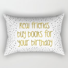 Real friends buys books for your birthday (B&G) Rectangular Pillow