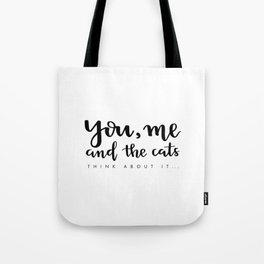 You, me and the cats. Think about it... Tote Bag
