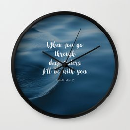 When you go through deep waters, I'll be with you. - Isaiah 43:2 Wall Clock