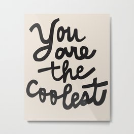 you are the coolest – black Metal Print