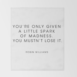 Robin Williams  - Youre only given a little spark of madness Throw Blanket
