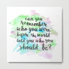 Can you remember who you were...? Metal Print