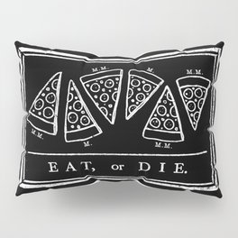 Eat, or Die (black) Pillow Sham