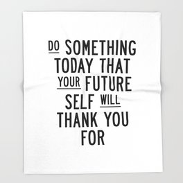 Do Something Today That Your Future Self Will Thank You For typography poster home decor wall art Throw Blanket