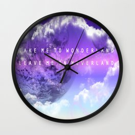 Take me to Wonderland leave me in Neverland Wall Clock