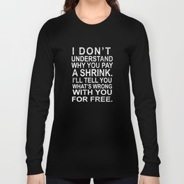 I'll Tell You What's Wrong with You for Free Long Sleeve T-shirt
