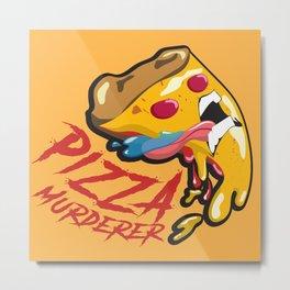 Pizza Murderer Metal Print