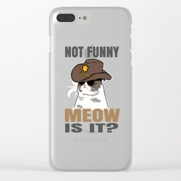 Humorous Meow Is It Police Graphic Tee Shirt Gift Funny Not Funny Hilarious Trooper sheriff Men Clear iPhone Case
