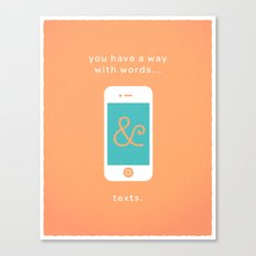 you have a way with words & texts. Canvas Print