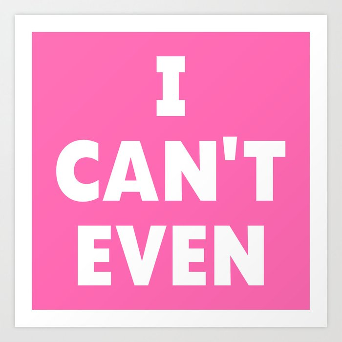 I CAN'T EVEN (Hot Pink) Art Print