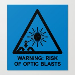 Warning: Risk of Optic Blasts Canvas Print