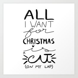 All I Want for Christmas is a Cat (on my lap) Art Print