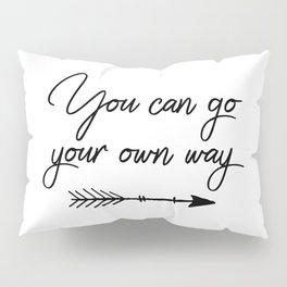 Travel quotes - You can go your own way Pillow Sham