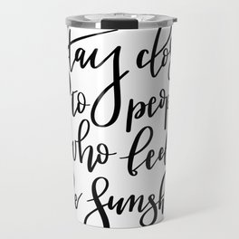Stay close to people who feel like sunshine black lettering Travel Mug