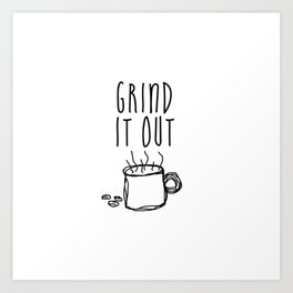 Grind It Out Art Print