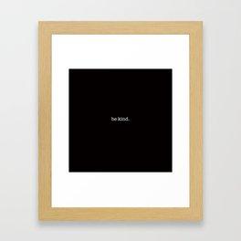 be kind. Framed Art Print