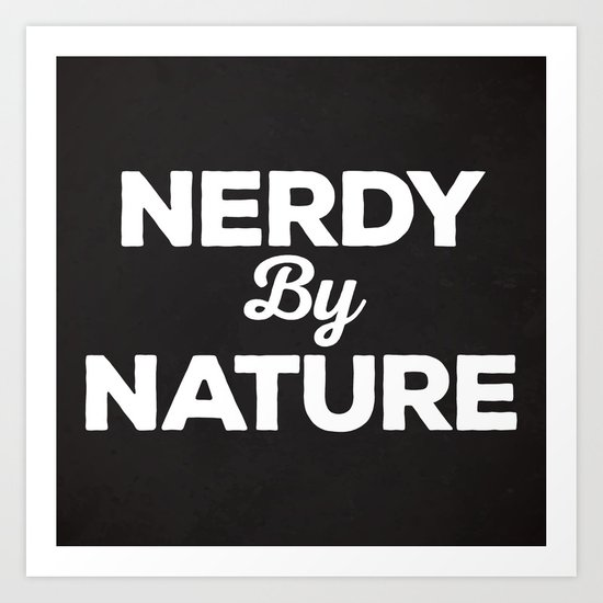 Nerdy By Nature Funny Quote Art Print