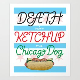 Death Before Ketchup on a Chicago Dog Art Print