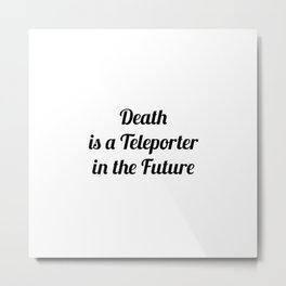 Death is a teleporter in the future Metal Print