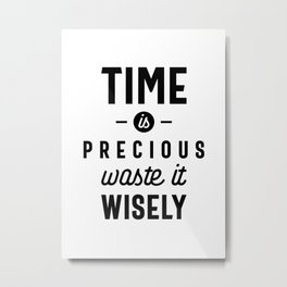 Time is Precious Waste it Wisely Funny Metal Print