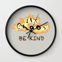 It's Chaos - Be Kind Wall Clock