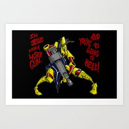 Scud The Disposable Assassin: Jesus with a Laser Gun! Art Print