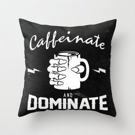 Caffenate and Dominate Throw Pillow