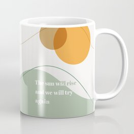 The Sun Will Rise and We Will Try Again Coffee Mug
